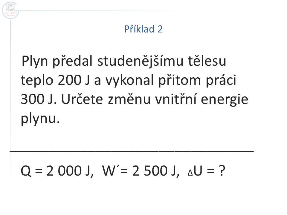 _______________________________ Q = 2 000 J, W´= 2 500 J, ΔU =