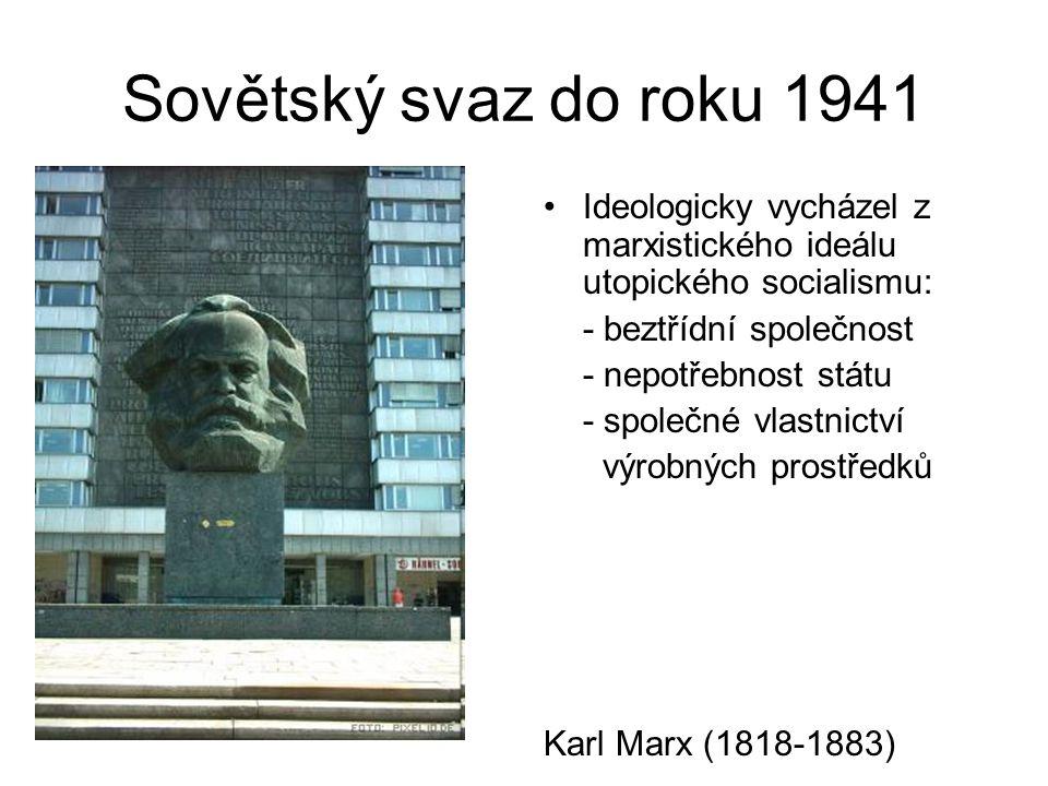 Sovětský svaz do roku 1941 Ideologicky vycházel z marxistického ideálu utopického socialismu: - beztřídní společnost.