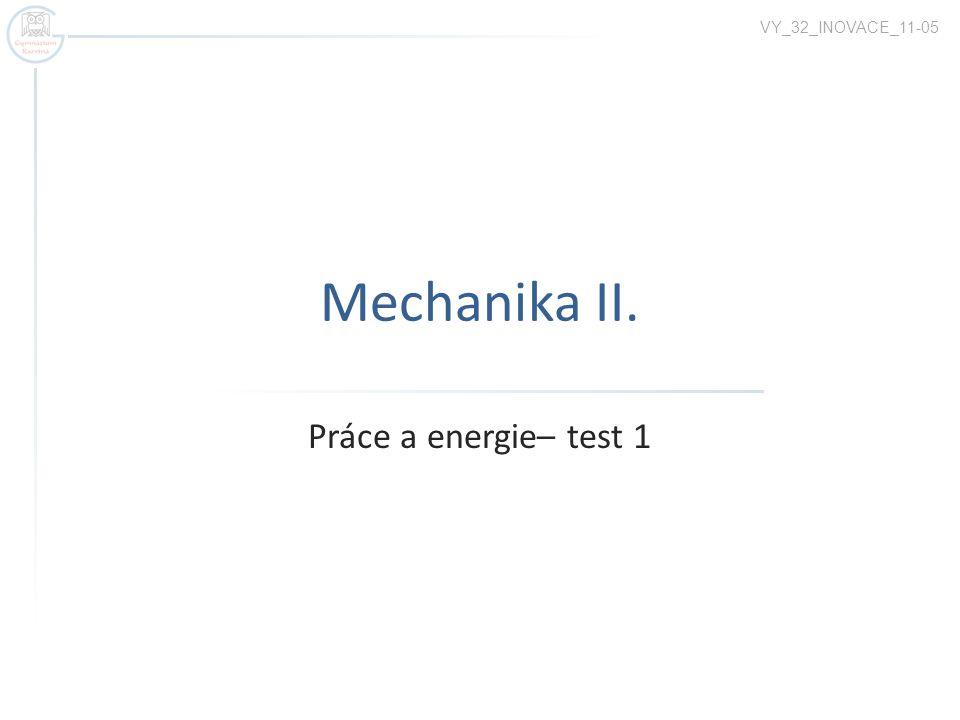 VY_32_INOVACE_11-05 Mechanika II. Práce a energie– test 1