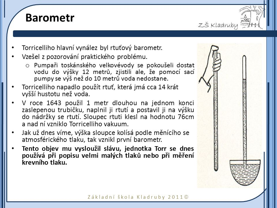 Barometr Torricelliho hlavní vynález byl rtuťový barometr.