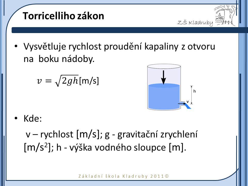 Torricelliho zákon Vysvětluje rychlost proudění kapaliny z otvoru na boku nádoby. Kde: