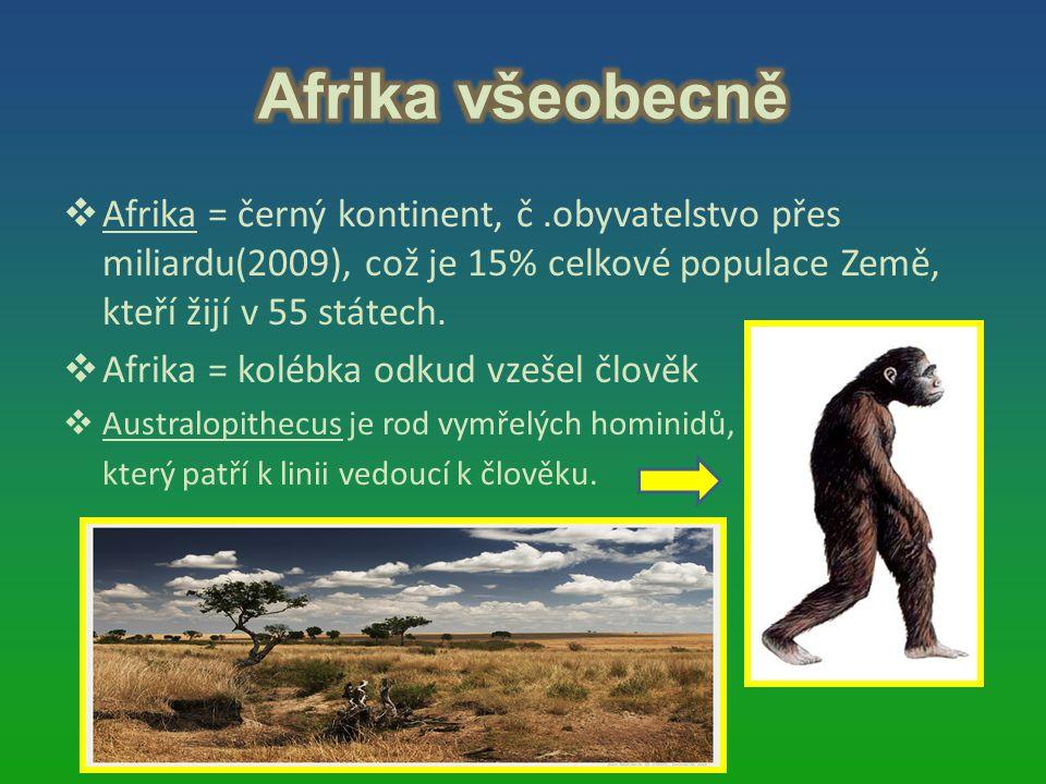 Afrika všeobecně Afrika = černý kontinent, č .obyvatelstvo přes miliardu(2009), což je 15% celkové populace Země, kteří žijí v 55 státech.