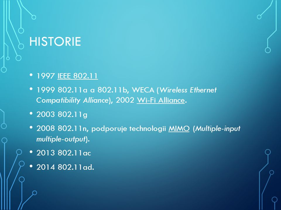 Historie 1997 IEEE 802.11. 1999 802.11a a 802.11b, WECA (Wireless Ethernet Compatibility Alliance), 2002 Wi-Fi Alliance.