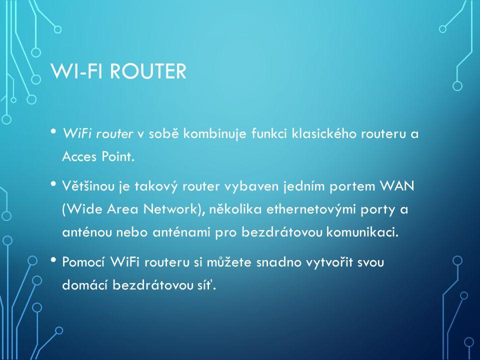 Wi-fi router WiFi router v sobě kombinuje funkci klasického routeru a Acces Point.