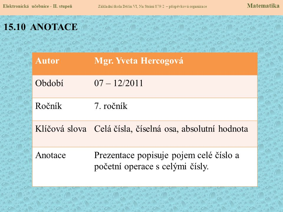 15.10 ANOTACE Autor Mgr. Yveta Hercogová Období 07 – 12/2011 Ročník