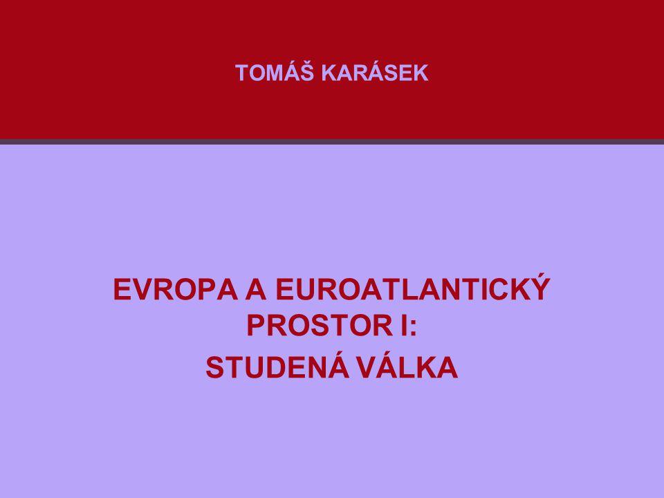 EVROPA A EUROATLANTICKÝ PROSTOR I: STUDENÁ VÁLKA