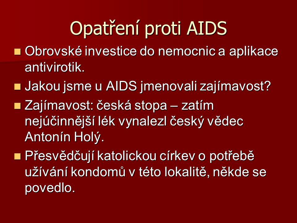 Opatření proti AIDS Obrovské investice do nemocnic a aplikace antivirotik. Jakou jsme u AIDS jmenovali zajímavost