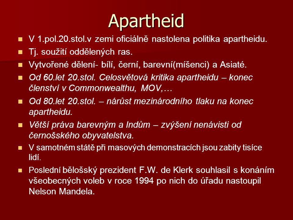Apartheid V 1.pol.20.stol.v zemi oficiálně nastolena politika apartheidu. Tj. soužití oddělených ras.