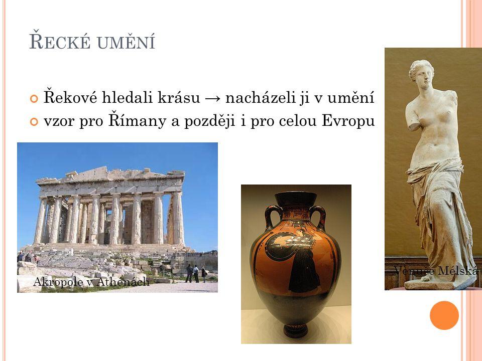 Řecké umění Řekové hledali krásu → nacházeli ji v umění
