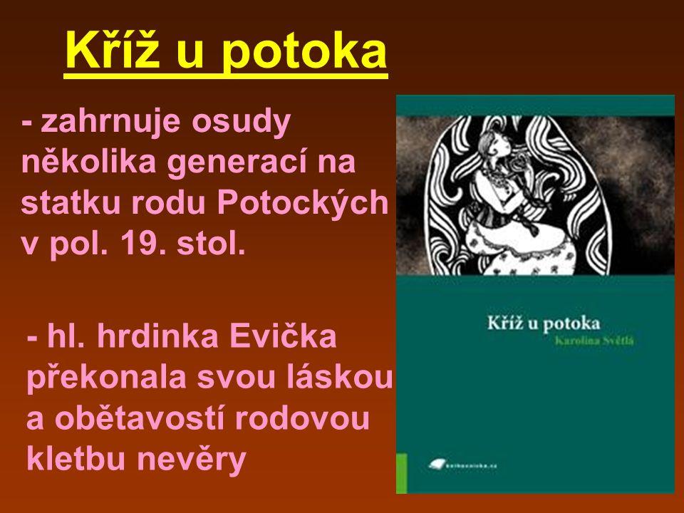 Kříž u potoka - zahrnuje osudy několika generací na statku rodu Potockých v pol. 19. stol.