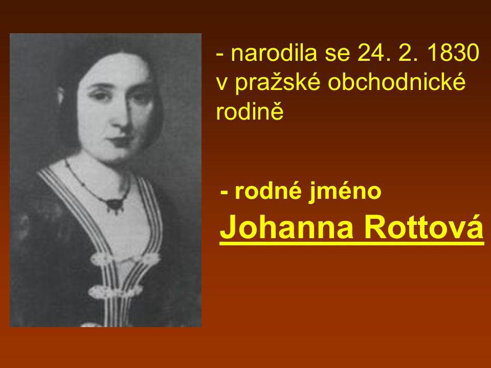 - narodila se 24. 2. 1830 v pražské obchodnické rodině
