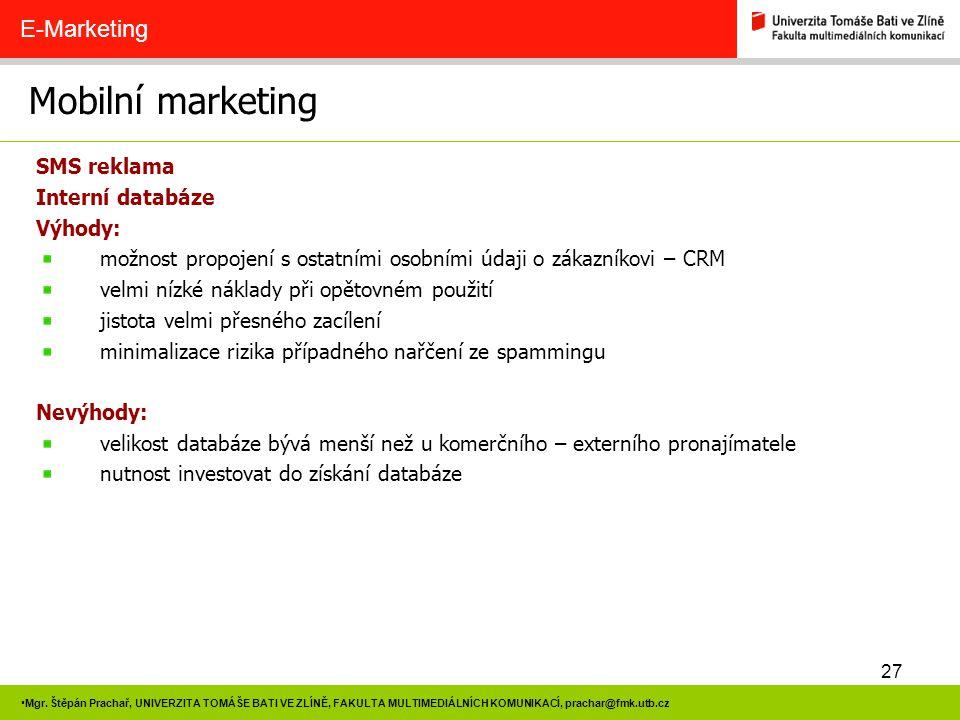 Mobilní marketing E-Marketing SMS reklama Interní databáze Výhody:
