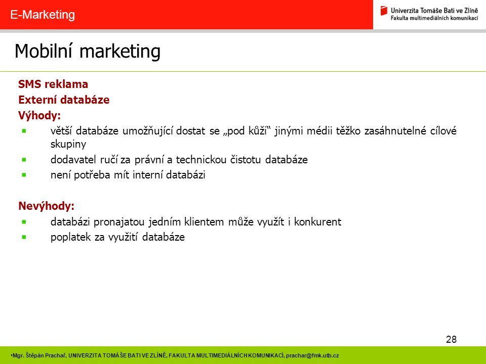 Mobilní marketing E-Marketing SMS reklama Externí databáze Výhody: