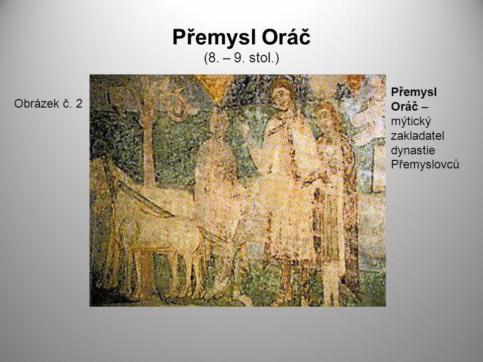 Přemysl Oráč (8. – 9. stol.) Přemysl Oráč – mýtický zakladatel dynastie Přemyslovců Obrázek č. 2