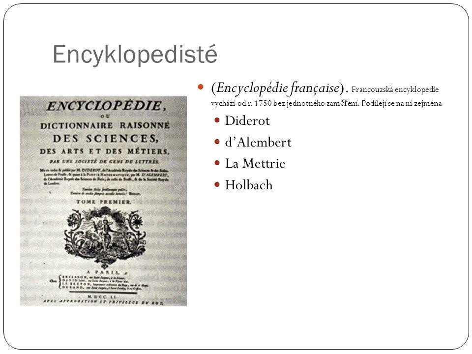 Encyklopedisté (Encyclopédie française). Francouzská encyklopedie vychází od r. 1750 bez jednotného zaměření. Podílejí se na ní zejména.