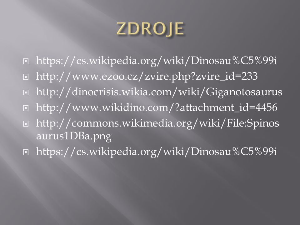 ZDROJE https://cs.wikipedia.org/wiki/Dinosau%C5%99i