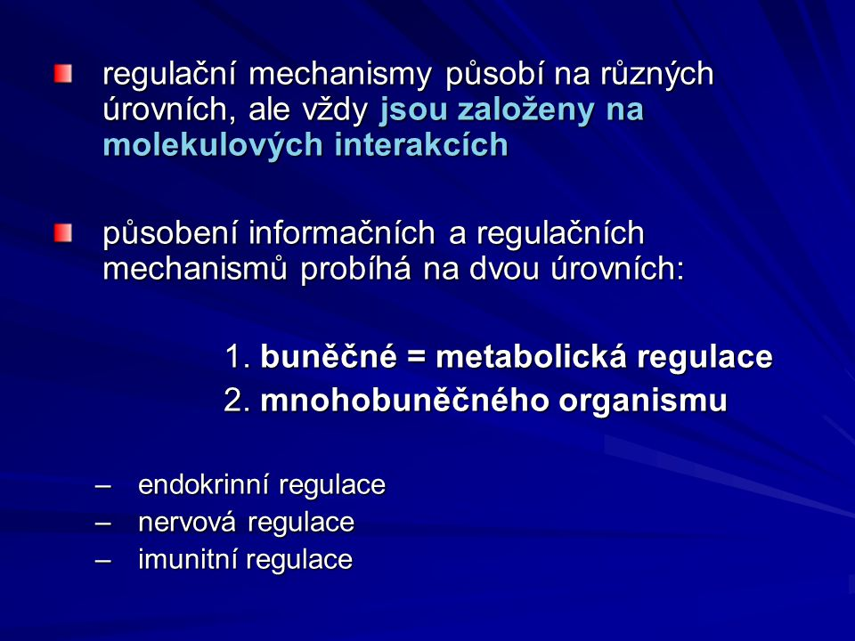 1. buněčné = metabolická regulace 2. mnohobuněčného organismu
