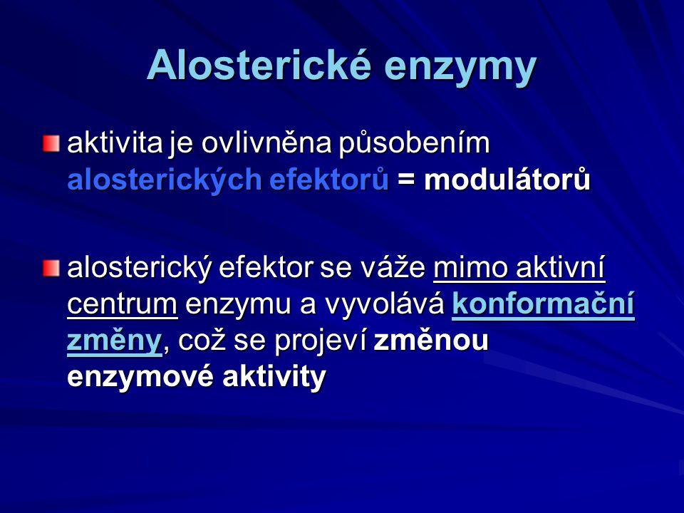 Alosterické enzymy aktivita je ovlivněna působením alosterických efektorů = modulátorů.