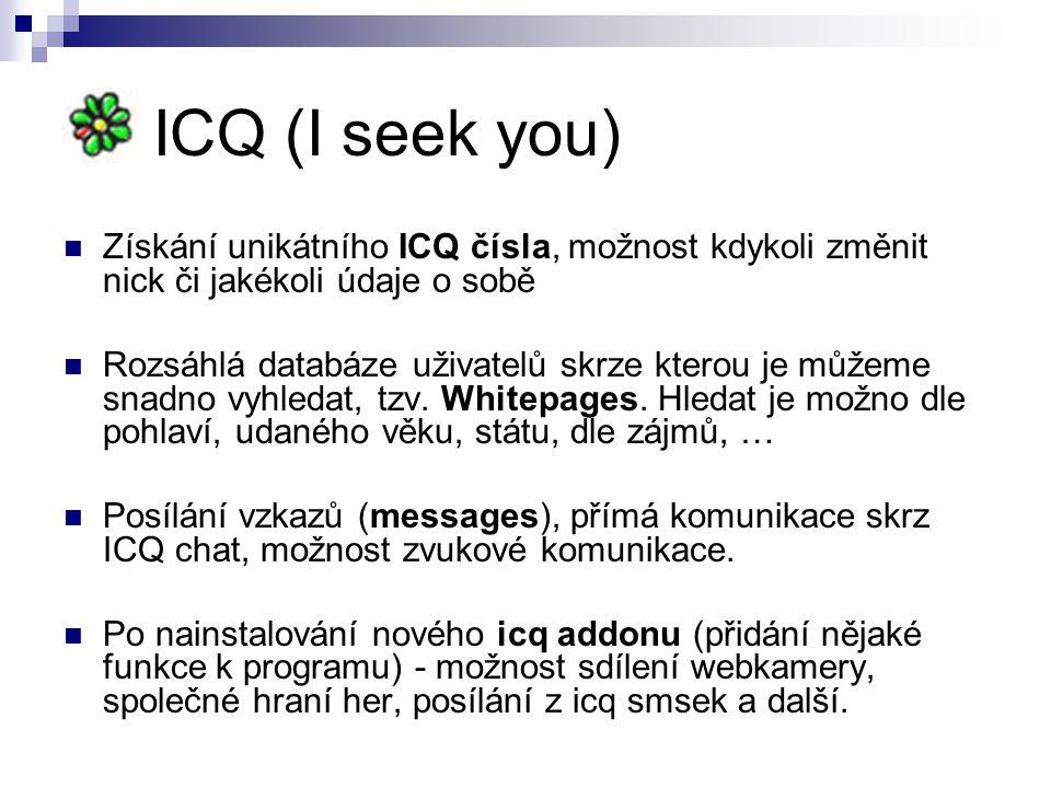 ICQ (I seek you) Získání unikátního ICQ čísla, možnost kdykoli změnit nick či jakékoli údaje o sobě.