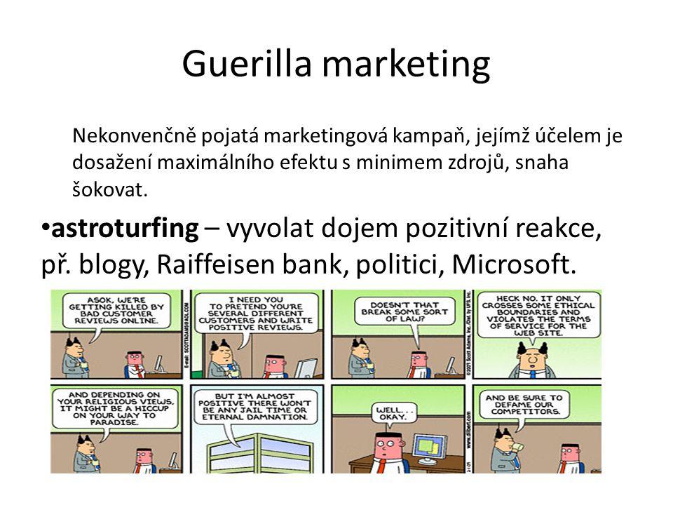 Guerilla marketing Nekonvenčně pojatá marketingová kampaň, jejímž účelem je dosažení maximálního efektu s minimem zdrojů, snaha šokovat.