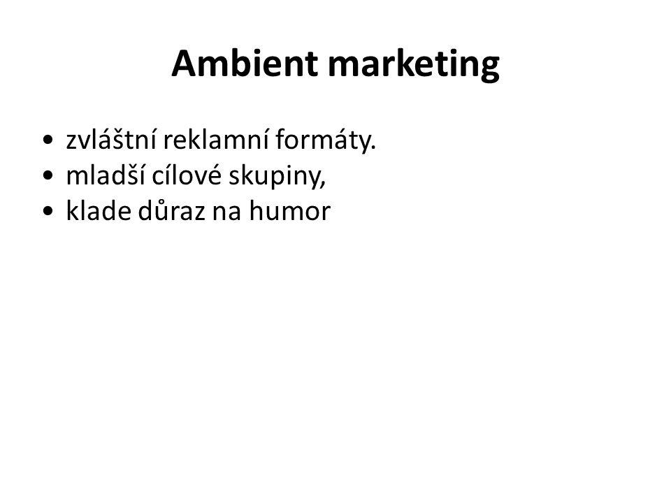 Ambient marketing zvláštní reklamní formáty. mladší cílové skupiny,