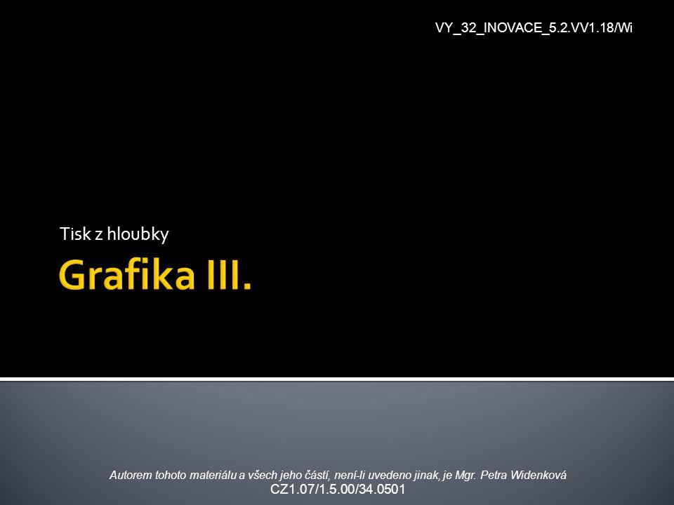 Grafika III. Tisk z hloubky VY_32_INOVACE_5.2.VV1.18/Wi