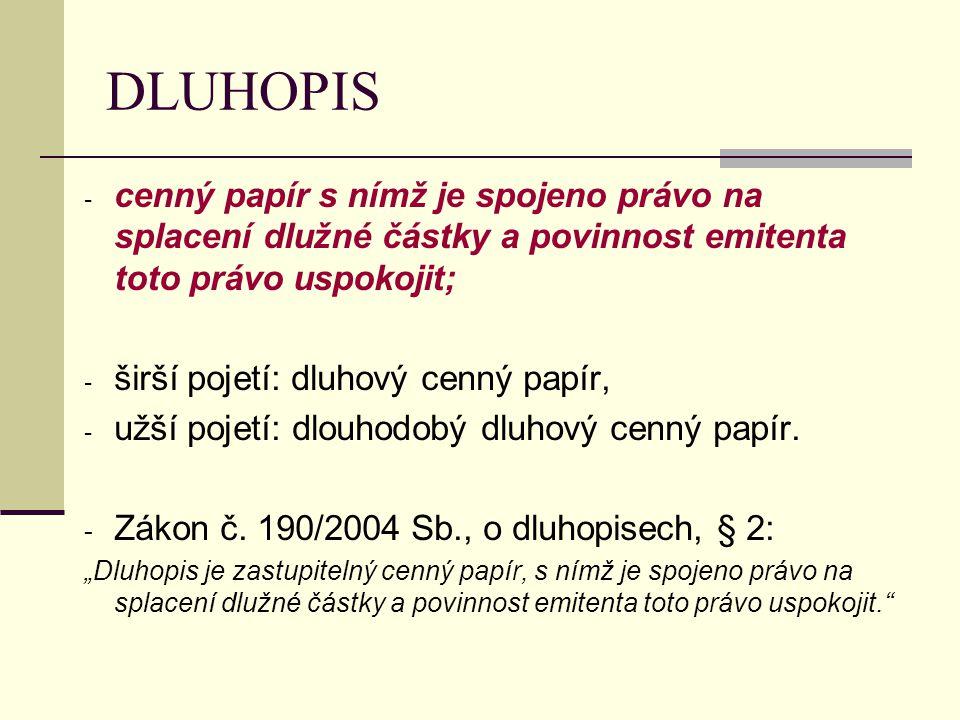 DLUHOPIS cenný papír s nímž je spojeno právo na splacení dlužné částky a povinnost emitenta toto právo uspokojit;
