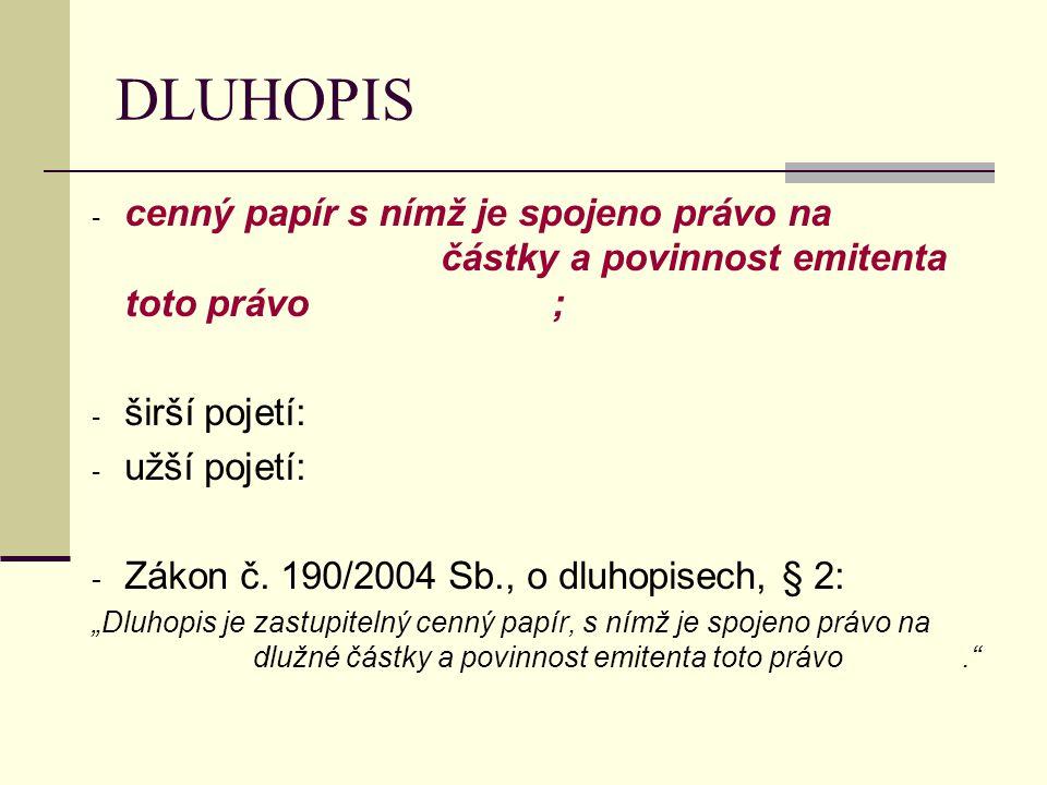 DLUHOPIS cenný papír s nímž je spojeno právo na částky a povinnost emitenta toto právo ;