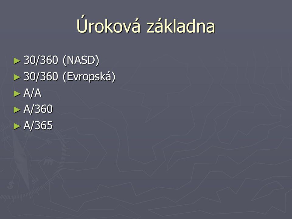 Úroková základna 30/360 (NASD) 30/360 (Evropská) A/A A/360 A/365