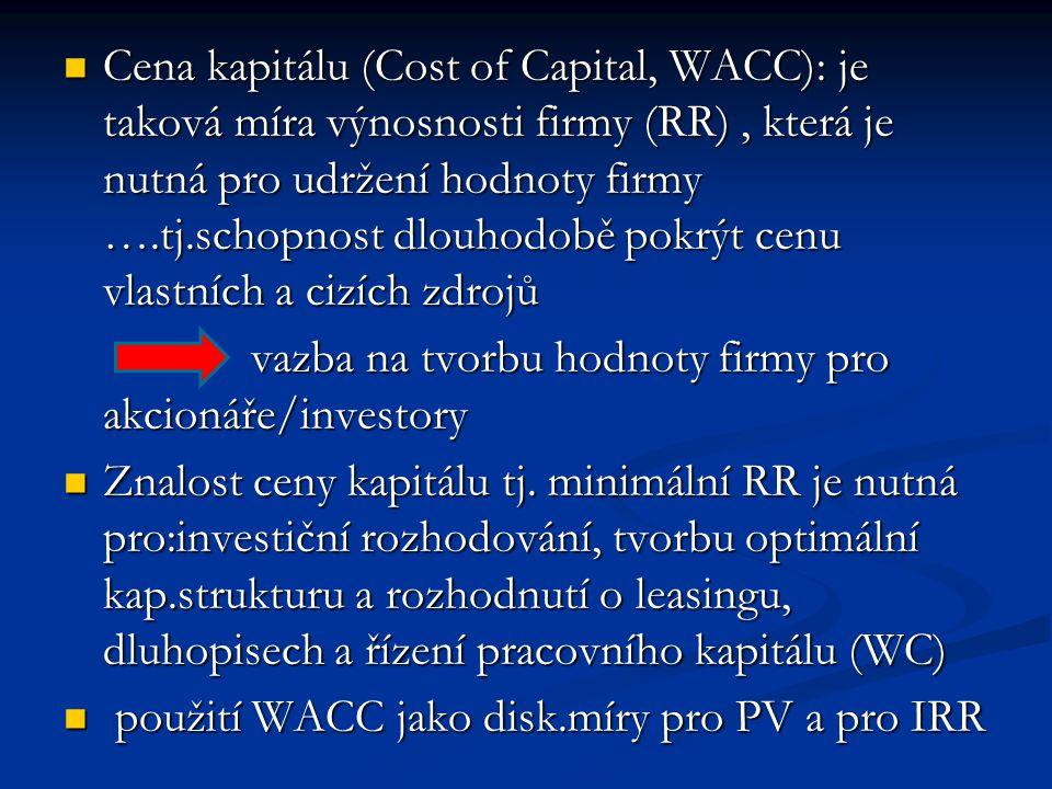 Cena kapitálu (Cost of Capital, WACC): je taková míra výnosnosti firmy (RR) , která je nutná pro udržení hodnoty firmy ….tj.schopnost dlouhodobě pokrýt cenu vlastních a cizích zdrojů