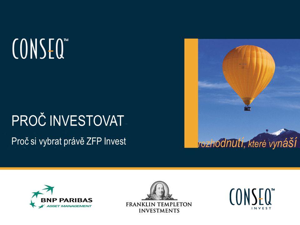 PROČ INVESTOVAT Proč si vybrat právě ZFP Invest
