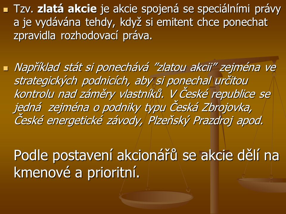 Tzv. zlatá akcie je akcie spojená se speciálními právy a je vydávána tehdy, když si emitent chce ponechat zpravidla rozhodovací práva.