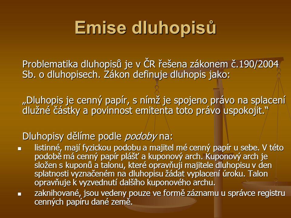 Emise dluhopisů Problematika dluhopisů je v ČR řešena zákonem č.190/2004 Sb. o dluhopisech. Zákon definuje dluhopis jako: