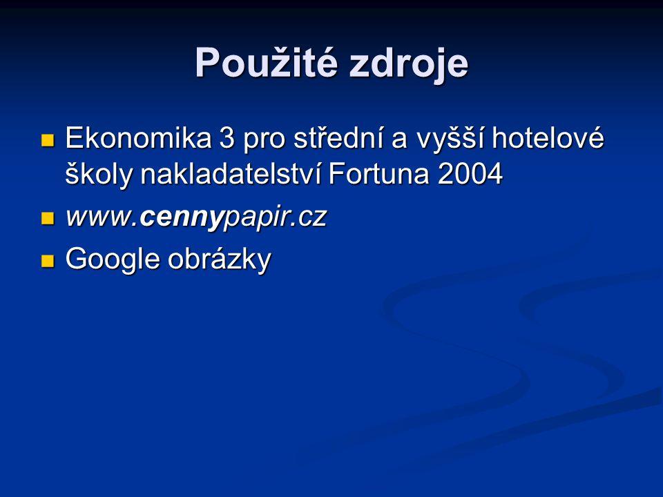 Použité zdroje Ekonomika 3 pro střední a vyšší hotelové školy nakladatelství Fortuna 2004. www.cennypapir.cz.
