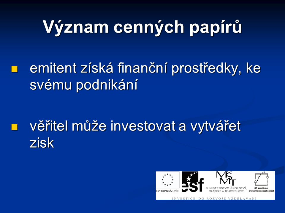 Význam cenných papírů emitent získá finanční prostředky, ke svému podnikání.