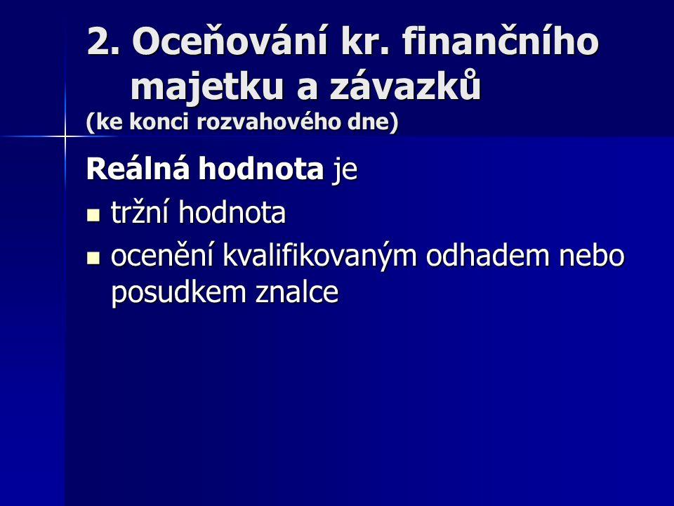 2. Oceňování kr. finančního majetku a závazků (ke konci rozvahového dne)