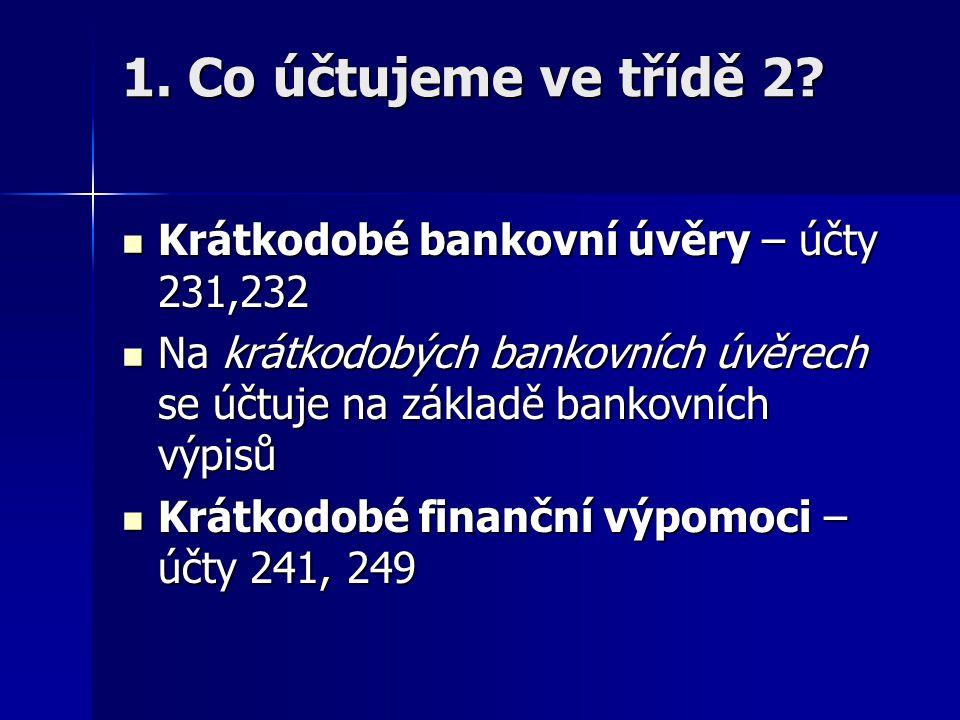 1. Co účtujeme ve třídě 2 Krátkodobé bankovní úvěry – účty 231,232