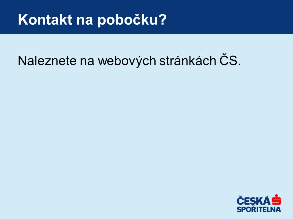 Kontakt na pobočku Naleznete na webových stránkách ČS.