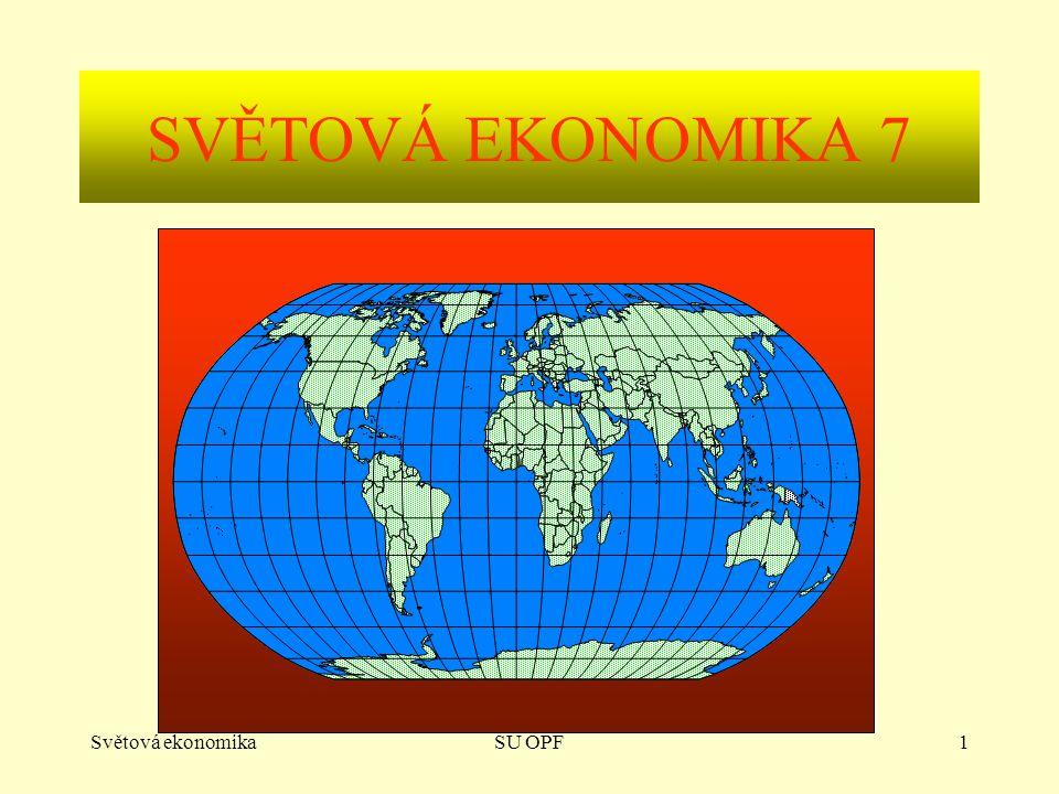 SVĚTOVÁ EKONOMIKA 7 Světová ekonomika SU OPF