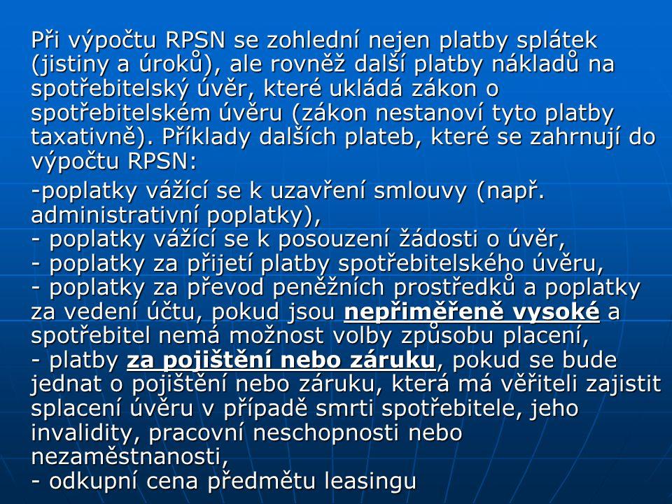 Při výpočtu RPSN se zohlední nejen platby splátek (jistiny a úroků), ale rovněž další platby nákladů na spotřebitelský úvěr, které ukládá zákon o spotřebitelském úvěru (zákon nestanoví tyto platby taxativně). Příklady dalších plateb, které se zahrnují do výpočtu RPSN: