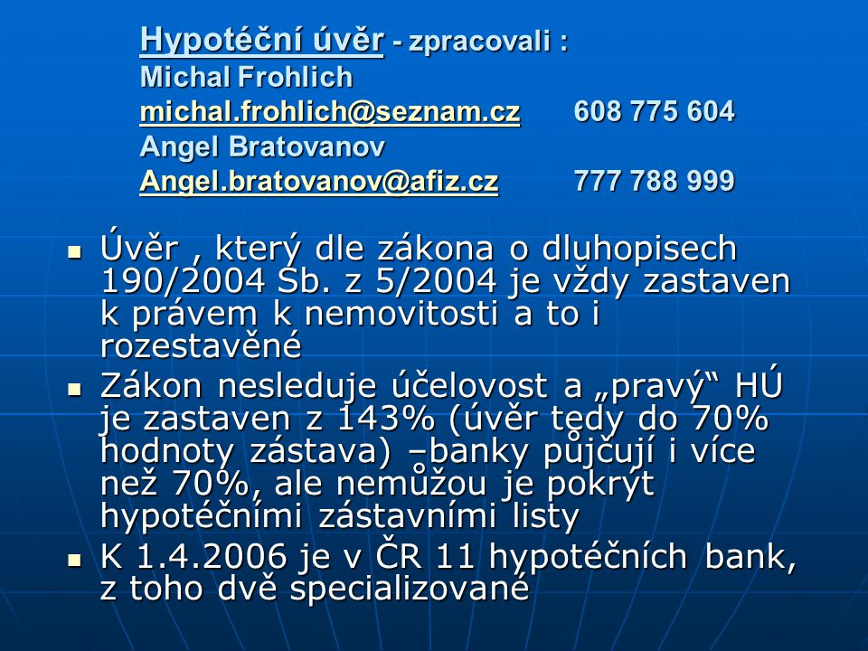 Hypotéční úvěr - zpracovali : Michal Frohlich michal. frohlich@seznam