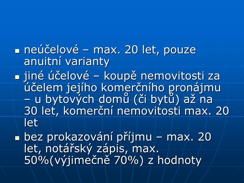 neúčelové – max. 20 let, pouze anuitní varianty