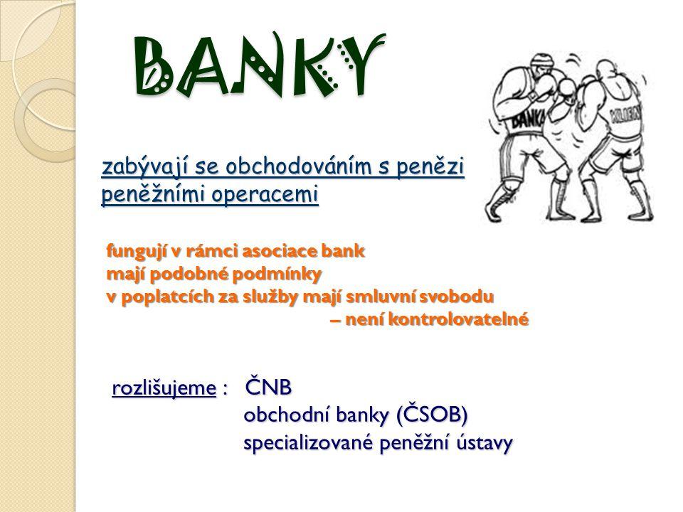 BANKY zabývají se obchodováním s penězi peněžními operacemi
