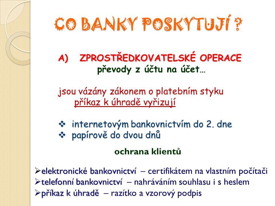 CO BANKY POSKYTUJÍ A) ZPROSTŘEDKOVATELSKÉ OPERACE