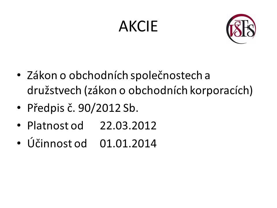 AKCIE Zákon o obchodních společnostech a družstvech (zákon o obchodních korporacích) Předpis č. 90/2012 Sb.