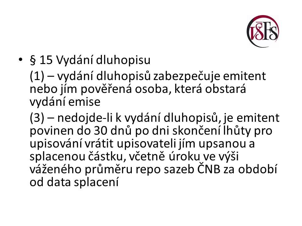 § 15 Vydání dluhopisu (1) – vydání dluhopisů zabezpečuje emitent nebo jím pověřená osoba, která obstará vydání emise.