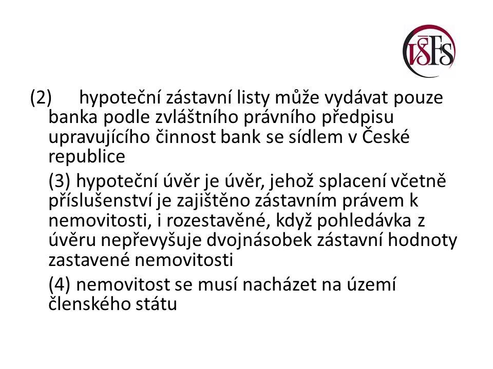 (2) hypoteční zástavní listy může vydávat pouze banka podle zvláštního právního předpisu upravujícího činnost bank se sídlem v České republice