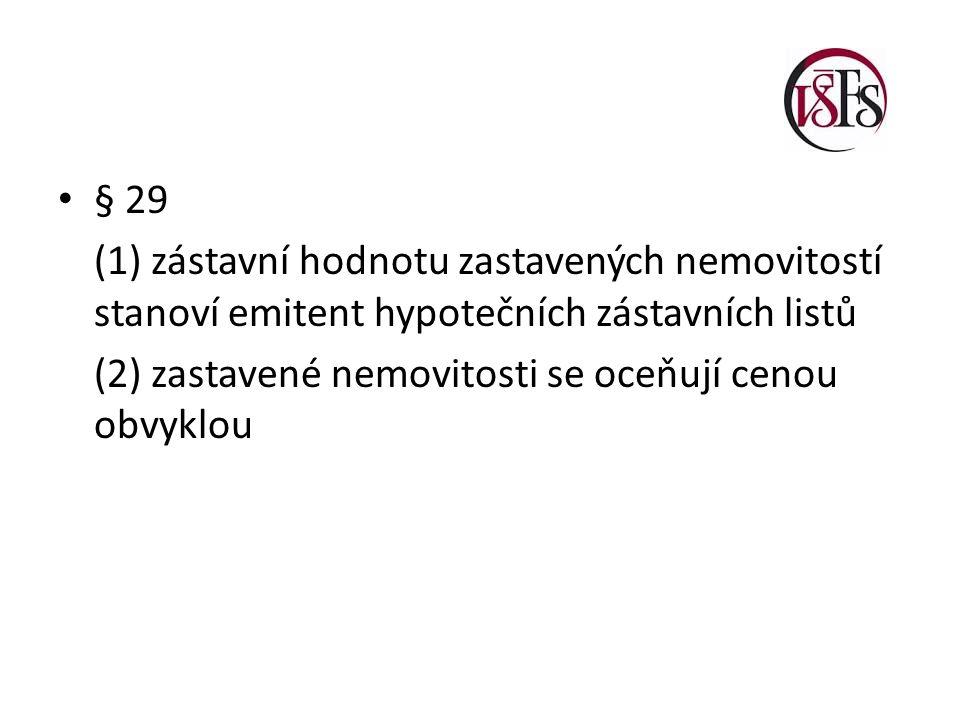 § 29 (1) zástavní hodnotu zastavených nemovitostí stanoví emitent hypotečních zástavních listů.
