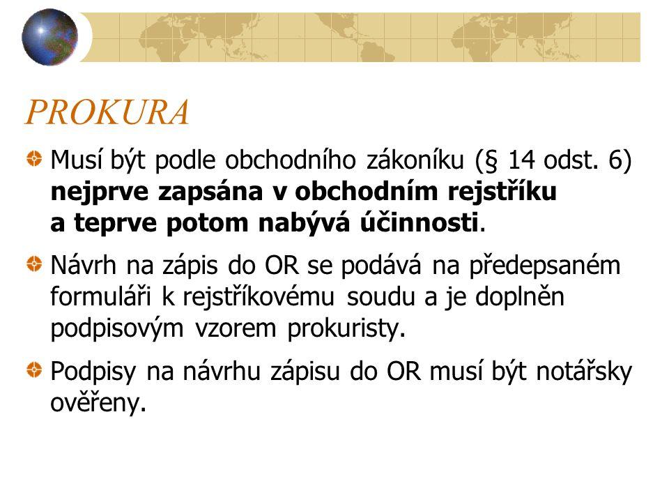 PROKURA Musí být podle obchodního zákoníku (§ 14 odst. 6) nejprve zapsána v obchodním rejstříku a teprve potom nabývá účinnosti.