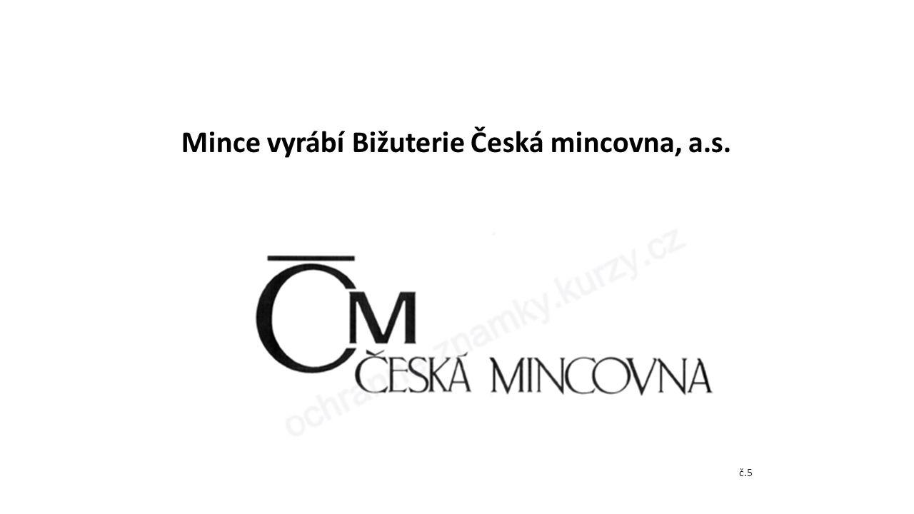 Mince vyrábí Bižuterie Česká mincovna, a.s.